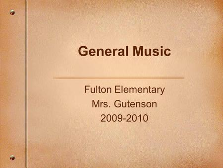 General Music Fulton Elementary Mrs. Gutenson 2009-2010.