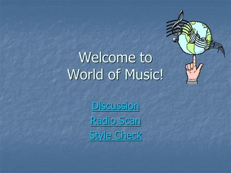 Welcome to World of Music! Discussion Radio Scan Radio Scan Style Check Style Check.