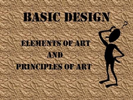BASIC DESIGN ELEMENTS OF ART AND PRINCIPLES OF ART.