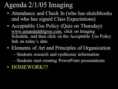 Agenda 2/1/05 Imaging Attendance and Check In (who has sketchbooks and who has signed Class Expectations) Acceptable Use Policy (Quiz on Thursday): www.amandadahlgren.com,