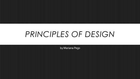 PRINCIPLES OF DESIGN by Mariana Pego. PROPORTION  Proportion refers to the relative size and scale of parts of a whole (elements within an object).