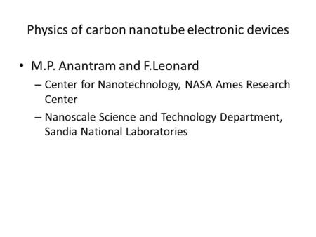 Physics of carbon nanotube electronic devices M.P. Anantram and F.Leonard – Center for Nanotechnology, NASA Ames Research Center – Nanoscale Science and.