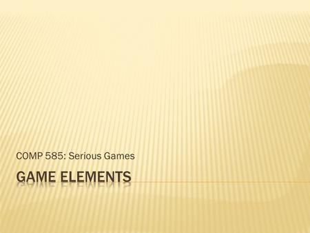 COMP 585: Serious Games.  Gameplay  Storytelling  Aesthetics  Novelty  Learning  Immersion  Socializing.
