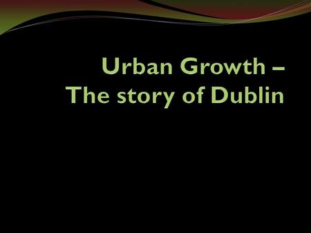 Stage 1 - Viking Period Vikings were traders and seafarers Dublin developed as a port 10 th Century Created Dublin's trading route ( Economic Activity.