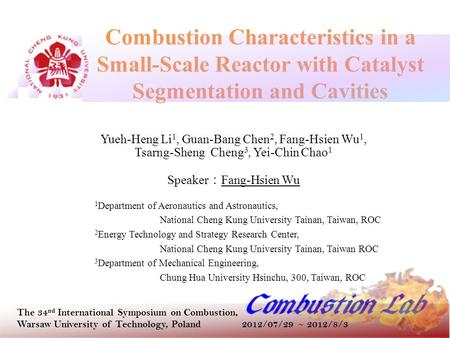 Combustion Characteristics in a Small-Scale Reactor with Catalyst Segmentation and Cavities Yueh-Heng Li 1, Guan-Bang Chen 2, Fang-Hsien Wu 1, Tsarng-Sheng.