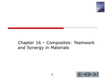 1 Chapter 16 – Composites: Teamwork and Synergy in Materials.