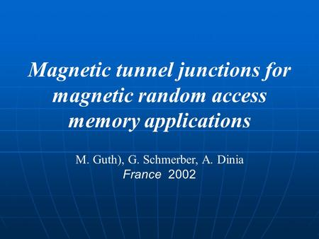Magnetic tunnel junctions for magnetic random access memory applications M. Guth), G. Schmerber, A. Dinia France 2002.