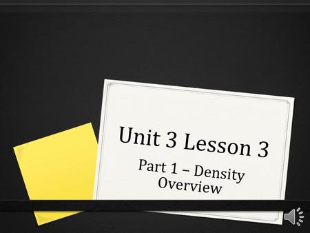 Unit 3 Lesson 3 Part 1 – Density Overview Remember Matter? 0 Matter – anything that has mass and takes up space.