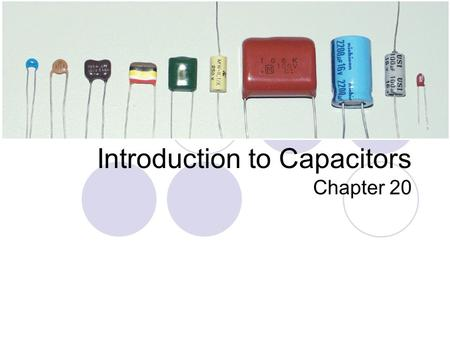 Introduction to Capacitors Chapter 20. Topics in this Powerpoint How it's made 8 important capacitive ideas How it works Calculating Capacitance given.