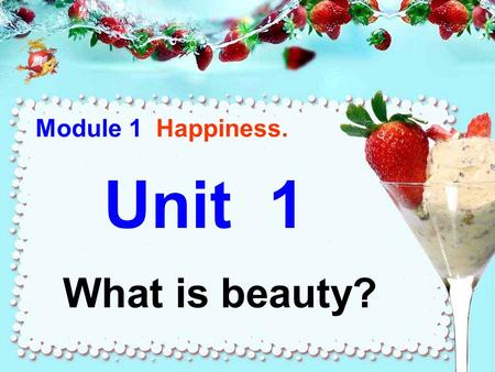 Unit 1 What is beauty? Module 1 Happiness.. New words.