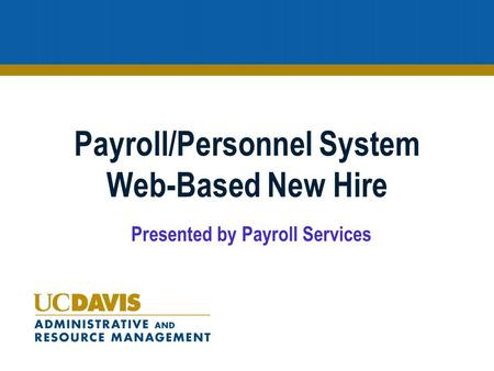 Payroll/Personnel System Web-Based New Hire Presented by Payroll Services.