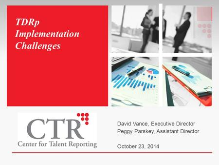 TDRp Implementation Challenges David Vance, Executive Director Peggy Parskey, Assistant Director October 23, 2014.