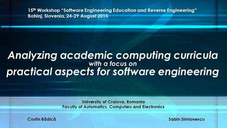Analyzing academic computing curricula with a focus on practical aspects for software engineering Costin B ă dic ă Sabin Simionescu University of Craiova,