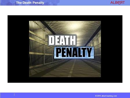 © 2015 albert-learning.com The Death Penalty. © 2015 albert-learning.com The Death Penalty The Death penalty or Capital punishment or is a legal process.