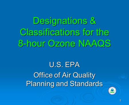 1 Designations & Classifications for the 8-hour Ozone NAAQS U.S. EPA Office of Air Quality Planning and Standards.