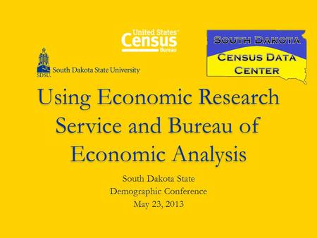 Using Economic Research Service and Bureau of Economic Analysis South Dakota State Demographic Conference May 23, 2013.