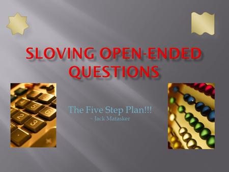 The Five Step Plan!!! ~ Jack Matasker. 1. Read and Think 2. Select a Strategy 3. Solve 4. Write or Explain 5. Reflect.