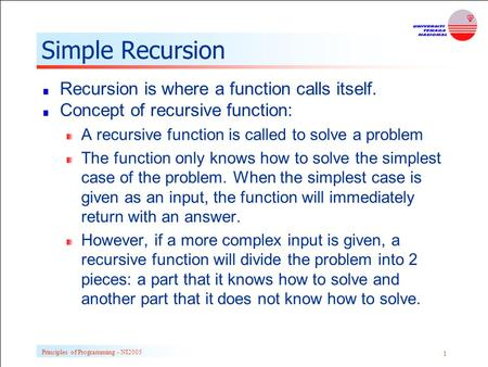 Principles of Programming - NI2005 1 Simple Recursion Recursion is where a function calls itself. Concept of recursive function: A recursive function is.