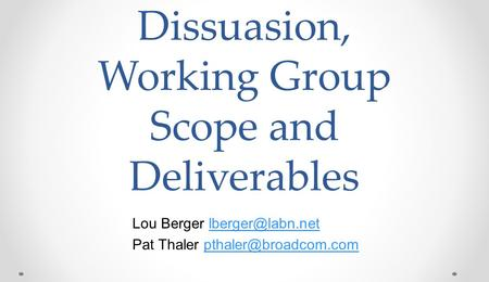 Dissuasion, Working Group Scope and Deliverables Lou Berger Pat Thaler