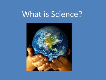 What is Science?. The Goal of Science to investigate and understand the natural world To explain events in the natural world To use those explanations.