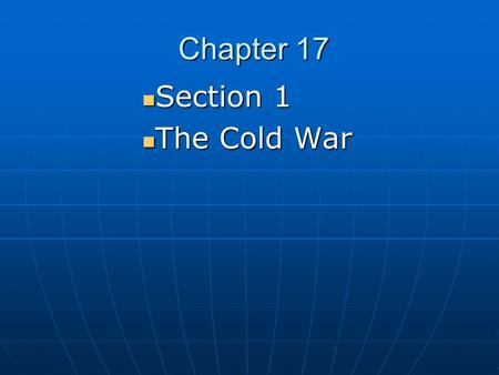 Chapter 17 Section 1 Section 1 The Cold War The Cold War.