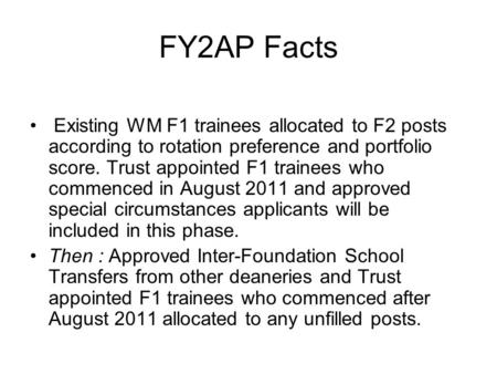 FY2AP Facts Existing WM F1 trainees allocated to F2 posts according to rotation preference and portfolio score. Trust appointed F1 trainees who commenced.