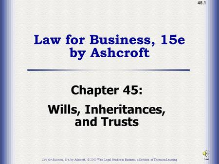 45.1 Law for Business, 15e by Ashcroft Chapter 45: Wills, Inheritances, and Trusts Law for Business, 15e, by Ashcroft, © 2005 West Legal Studies in Business,