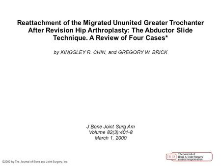 Reattachment of the Migrated Ununited Greater Trochanter After Revision Hip Arthroplasty: The Abductor Slide Technique. A Review of Four Cases* by KINGSLEY.