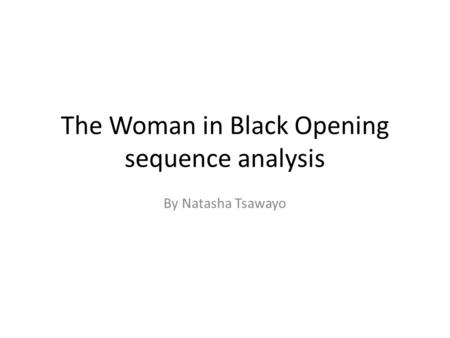 The Woman in Black Opening sequence analysis By Natasha Tsawayo.