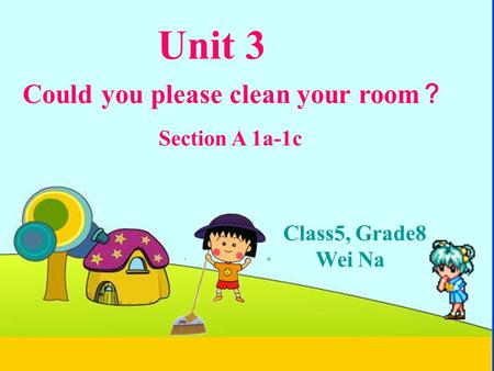 Unit 3 Could you please clean your room? Section A 1a-1c