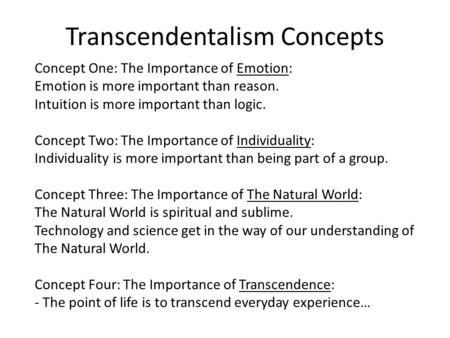 Transcendentalism Concepts Concept One: The Importance of Emotion: Emotion is more important than reason. Intuition is more important than logic. Concept.