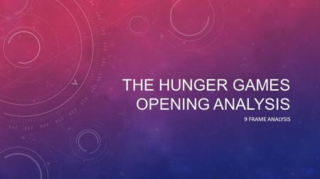THE HUNGER GAMES OPENING ANALYSIS 9 FRAME ANALYSIS.