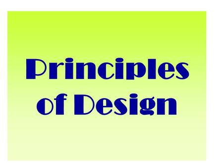 Principles of Design. Rhythm Creates movement by the repetition of elements.
