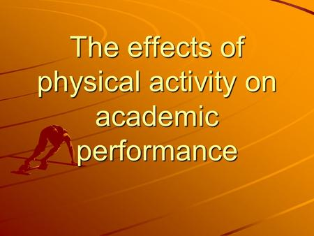 The effects of physical activity on academic performance