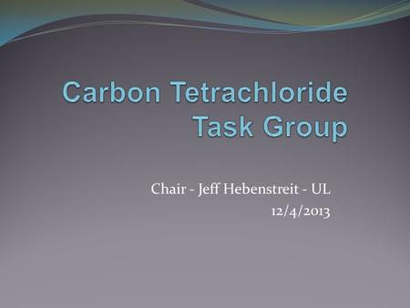 Chair - Jeff Hebenstreit - UL 12/4/2013. Background Previous presentation – Evaluation of gases to Method E 12/2/2009 Background Utility contacted UL.