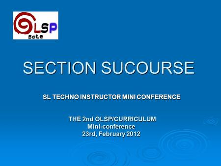 SECTION SUCOURSE SL TECHNO INSTRUCTOR MINI CONFERENCE SL TECHNO INSTRUCTOR MINI CONFERENCE THE 2nd OLSP/CURRICULUM THE 2nd OLSP/CURRICULUMMini-conference.