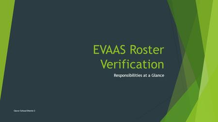 EVAAS Roster Verification Responsibilities at a Glance Clover School District 2.