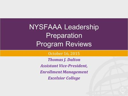 NYSFAAA Leadership Preparation Program Reviews October 16, 2015 Thomas J. Dalton Assistant Vice-President, Enrollment Management Excelsior College.