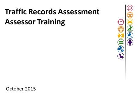 Traffic Records Assessment Assessor Training October 2015.