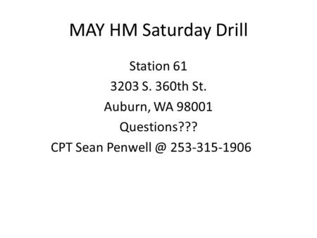 MAY HM Saturday Drill Station 61 3203 S. 360th St. Auburn, WA 98001 Questions??? CPT Sean 253-315-1906.