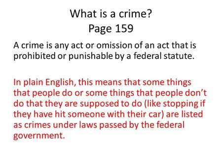 What is a crime? Page 159 A crime is any act or omission of an act that is prohibited or punishable by a federal statute. In plain English, this means.