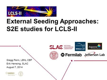External Seeding Approaches: S2E studies for LCLS-II Gregg Penn, LBNL CBP Erik Hemsing, SLAC August 7, 2014.