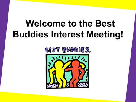 Welcome to the Best Buddies Interest Meeting!. Contact Information Club Advisor, Dr. Sugerman and Ms. Santiago