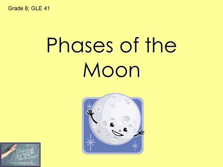 Grade 8; GLE 41 Phases of the Moon.