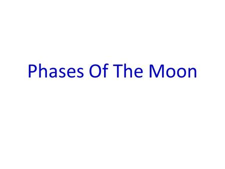 Phases Of The Moon. The Moon Is Our Nearest Neighbor In The Solar System.