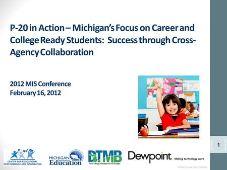 P-20 in Action – Michigan's Focus on Career and College Ready Students: Success through Cross- Agency Collaboration 2012 MIS Conference February 16, 2012.