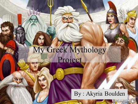 My Greek Mythology Project By : Akyria Boulden. Zeus Zeus's Roman name is Jupiter. His father's name is Cronus and his mother's name is Rhea. His powers.