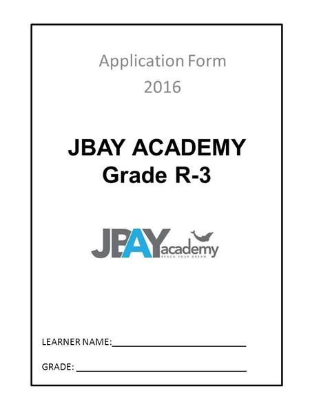 JBAY ACADEMY Grade R-3 Application Form 2016