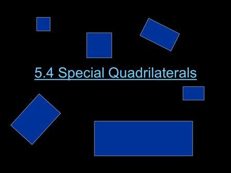 5.4 Special Quadrilaterals. Rectangles What is a rectangle by definition? A Quadrilateral with four right angles. Why is every rectangle a parallelogram?