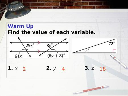 Warm Up Find the value of each variable. 1. x2. y3. z 218 4.